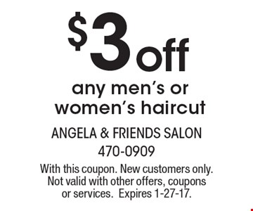 $3 off any men's or women's haircut. With this coupon. New customers only. Not valid with other offers, coupons or services.Expires 1-27-17.