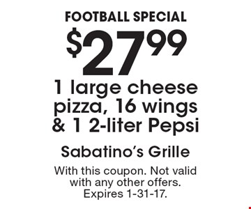 FOOTBALL SPECIAL: $27.99 1 large cheese pizza, 16 wings & 1 2-liter Pepsi. With this coupon. Not valid with any other offers. Expires 1-31-17.