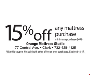 15% off any mattress purchase. Minimum purchase $699. With this coupon. Not valid with other offers or prior purchases. Expires 9-8-17.