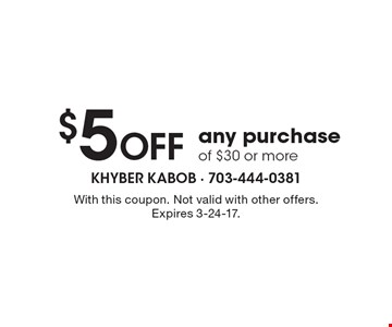 $5 OFF any purchase of $30 or more. With this coupon. Not valid with other offers. Expires 3-24-17.