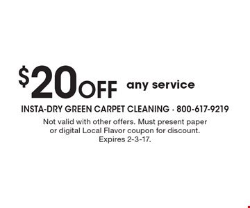 $20 Off any service. Not valid with other offers. Must present paper or digital Local Flavor coupon for discount. Expires 2-3-17.