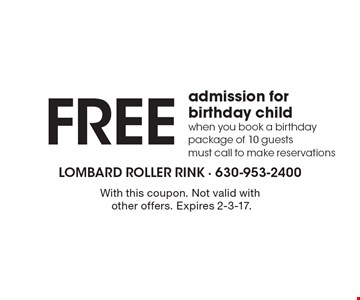 Free admission for birthday child when you book a birthday package of 10 guests, must call to make reservations. With this coupon. Not valid with other offers. Expires 2-3-17.