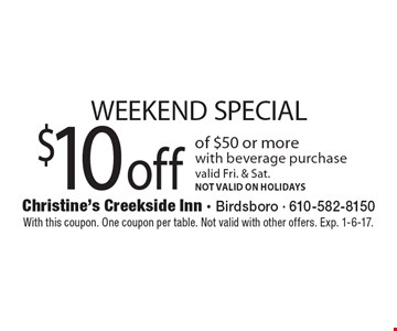 WEEKEND SPECIAL $10 off of $50 or more with beverage purchase. Valid Fri. & Sat. NOT VALID ON HOLIDAYS. With this coupon. One coupon per table. Not valid with other offers. Exp. 1-6-17.