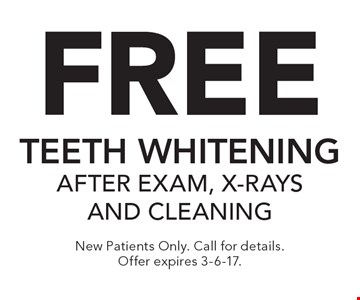 Free teeth whitening after exam, x-rays and cleaning. New Patients Only. Call for details. Offer expires 3-6-17.
