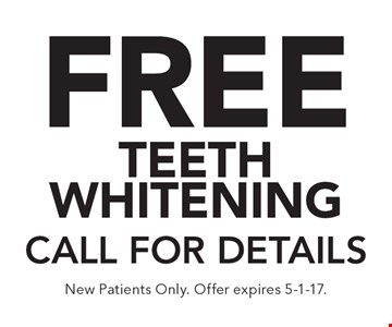 Free teeth whitening. Call for details. New Patients Only. Offer expires 5-1-17.