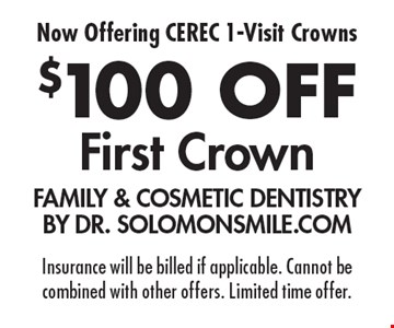 Now Offering CEREC 1-Visit Crowns. $100 off First Crown. Insurance will be billed if applicable. Cannot be combined with other offers. Limited time offer.