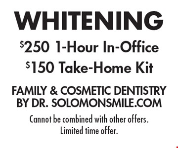 Whitening! $250 1-Hour In-Office, $150 Take-Home Kit. Cannot be combined with other offers. Limited time offer.