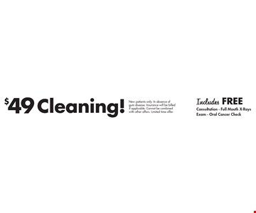 $49 Cleaning! Includes free consultation, full mouth x-rays, exam and oral cancer check. New patients only. In absence of gum disease. Insurance will be billed if applicable. Cannot be combined with other offers. Limited time offer.
