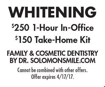 Whitening. $250 1-Hour In-Office OR $150 Take-Home Kit. Cannot be combined with other offers. Offer expires 4/17/17.
