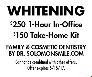 Whitening: $250 1-Hour In-Office OR $150 Take-Home Kit. Cannot be combined with other offers. Offer expires 5/15/17.