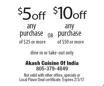 $5 off any purchase of $25 or more OR $10 off any purchase of $50 or more. Dine in or take-out only. Not valid with other offers, specials or Local Flavor Deal certificate. Expires 2/3/17.