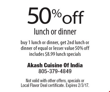50% off lunch or dinner. Buy 1 lunch or dinner, get 2nd lunch or dinner of equal or lesser value 50% off. Includes $8.99 lunch specials. Not valid with other offers, specials or Local Flavor Deal certificate. Expires 2/3/17.