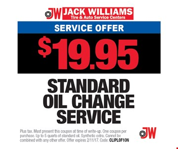 Service Offer $19.95 Standard oil change service. Plus tax. Must present this coupon at time of write-up. One coupon per purchase. Up to 5 quarts of standard oil. Synthetic extra. Cannot be combined with any other offer. Offer expires 2/11/17. Code: CLIPLOF10N
