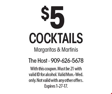 $5 cocktails. Margaritas & Martinis. With this coupon. Must be 21 with valid ID for alcohol. Valid Mon.-Wed. only. Not valid with any other offers. Expires 1-27-17.