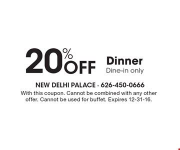 20% OFF Dinner Dine-in only. With this coupon. Cannot be combined with any other offer. Cannot be used for buffet. Expires 12-31-16.