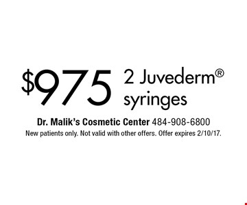 $975 2 Juvederm syringes. New patients only. Not valid with other offers. Offer expires 2/10/17.