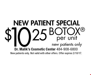 New Patient Special $10.25 BOTOX per unit new patients only. New patients only. Not valid with other offers. Offer expires 2/10/17.