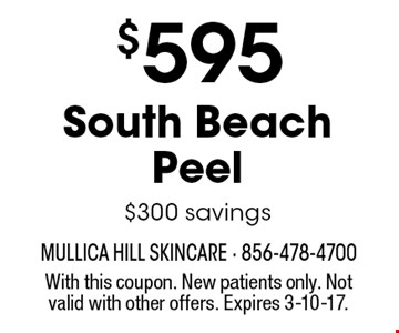 $595 South Beach Peel. $300 savings. With this coupon. New patients only. Not valid with other offers. Expires 3-10-17.