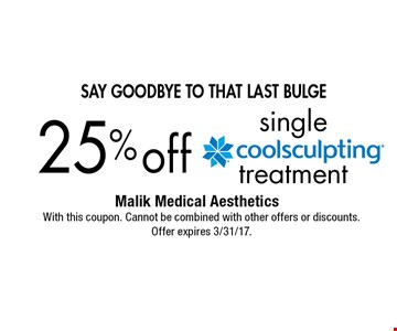Say goodbye to that last buLge 25% off single treatment. With this coupon. Cannot be combined with other offers or discounts. Offer expires 3/31/17.