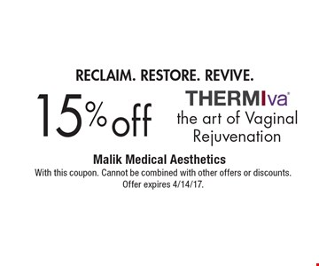 Reclaim. Restore. Revive. 15% off the art of Vaginal Rejuvenation. With this coupon. Cannot be combined with other offers or discounts. Offer expires 4/14/17.