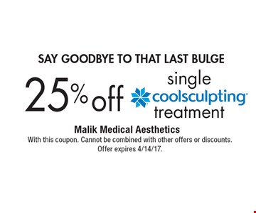Say goodbye to that last bulge 25% off single treatment. With this coupon. Cannot be combined with other offers or discounts. Offer expires 4/14/17.