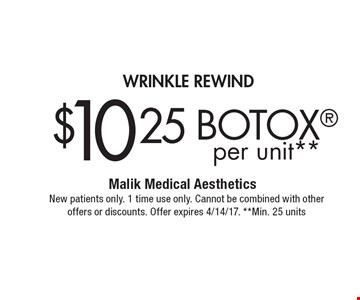 wrinkle rewind $10.25 BOTOX per unit**. New patients only. 1 time use only. Cannot be combined with other offers or discounts. Offer expires 4/14/17. **Min. 25 units