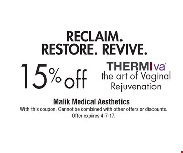 Reclaim. Restore. Revive. 15% off the art of Vaginal Rejuvenation. With this coupon. Cannot be combined with other offers or discounts. Offer expires 4-7-17.