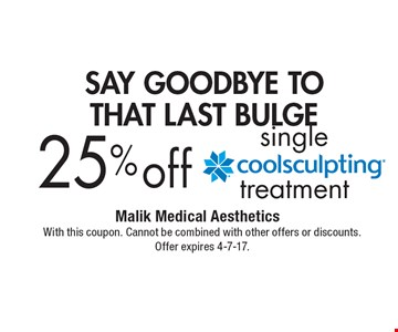 Say goodbye to that last bulge 25% off single treatment. With this coupon. Cannot be combined with other offers or discounts. Offer expires 4-7-17.