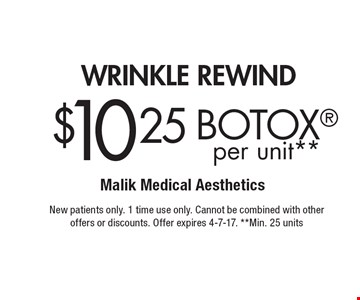 wrinkle rewinD $10.25 BOTOX per unit**. New patients only. 1 time use only. Cannot be combined with other offers or discounts. Offer expires 4-7-17. **Min. 25 units