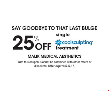 Say goodbye to that last bulge. 25% Off Coolsculpting single treatment. With this coupon. Cannot be combined with other offers or discounts. Offer expires 5-5-17.