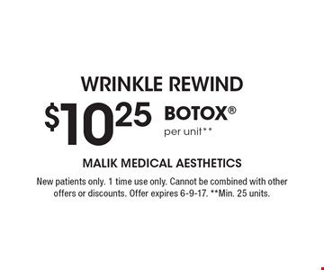 Wrinkle Rewind. $10.25 BOTOX per unit**. New patients only. 1 time use only. Cannot be combined with other offers or discounts. Offer expires 6-9-17. **Min. 25 units.