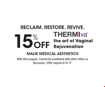 Reclaim. Restore. Revive. 15% Off Thermiva the art of Vaginal Rejuvenation. With this coupon. Cannot be combined with other offers or discounts. Offer expires 6-9-17.