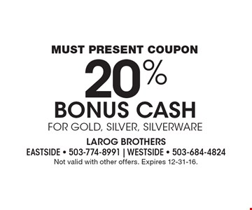 MUST PRESENT COUPON 20% BONUS CASH FOR GOLD, SILVER, SILVERWARE. Not valid with other offers. Expires 12-31-16.