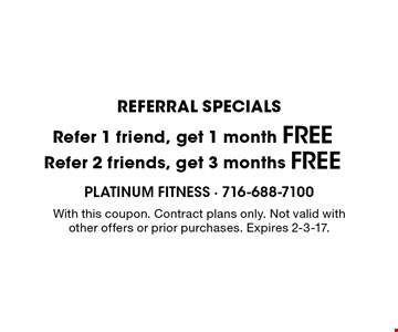 referral Specials Free 3 months Refer 2 friends, get. Free 1 month Refer 1 friend, get. With this coupon. Contract plans only. Not valid with other offers or prior purchases. Expires 2-3-17.