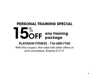 Personal Training Special 15% Off any training package. With this coupon. Not valid with other offers or prior purchases. Expires 2-3-17.