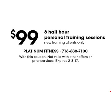 $99 6 half hour personal training sessions new training clients only. With this coupon. Not valid with other offers or prior services. Expires 2-3-17.