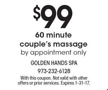 $99 60 minute couple's massage by appointment only. With this coupon. Not valid with other offers or prior services. Expires 1-31-17.