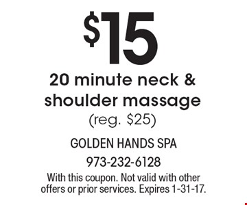 $15 20 minute neck & shoulder massage (reg. $25). With this coupon. Not valid with other offers or prior services. Expires 1-31-17.