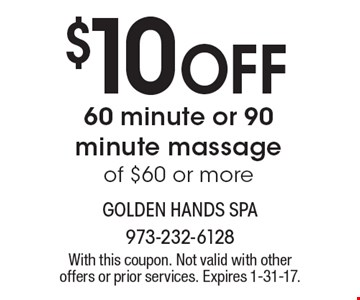 $10 Off 60 minute or 90 minute massage of $60 or more. With this coupon. Not valid with other offers or prior services. Expires 1-31-17.
