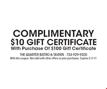COMPLIMENTARY $10 GIFT CERTIFICATE. With Purchase Of $100 Gift Certificate. With this coupon. Not valid with other offers or prior purchases. Expires 2-3-17.