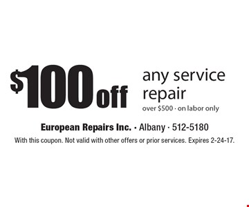 $100 off any service repair over $500 - on labor only. With this coupon. Not valid with other offers or prior services. Expires 2-24-17.