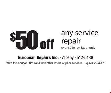 $50 off any service repair over $250 - on labor only. With this coupon. Not valid with other offers or prior services. Expires 2-24-17.