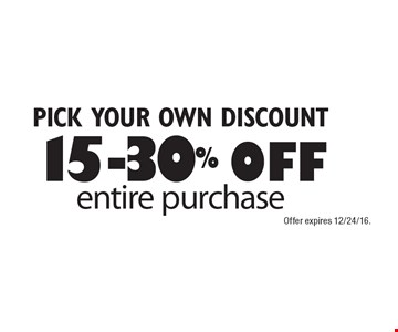 PICK YOUR OWN DISCOUNT! 15-30%off entire purchase. Offer expires 12/24/16.