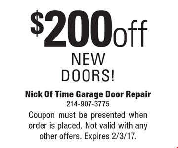 $200 off NEW DOORS!. Coupon must be presented when order is placed. Not valid with any other offers. Expires 2/3/17.