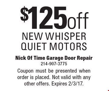 $125 off NEW WHISPER QUIET MOTORS. Coupon must be presented when order is placed. Not valid with any other offers. Expires 2/3/17.