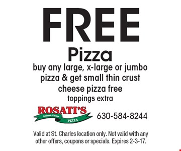 Free Pizza. Buy any large, x-large or jumbo pizza & get small thin crust cheese pizza Free. Toppings extra. Valid at St. Charles location only. Not valid with any other offers, coupons or specials. Expires 2-3-17.
