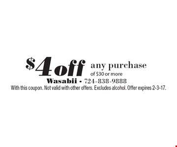 $4off any purchase of $30 or more. With this coupon. Not valid with other offers. Excludes alcohol. Offer expires 2-3-17.