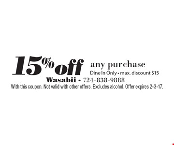 15%off any purchase, Dine In Only - max. discount $15. With this coupon. Not valid with other offers. Excludes alcohol. Offer expires 2-3-17.