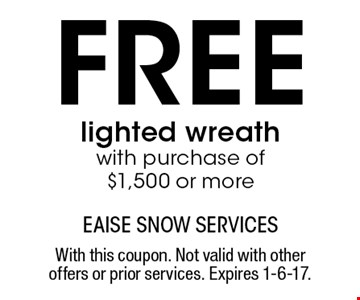 free lighted wreath with purchase of$1,500 or more. With this coupon. Not valid with other offers or prior services. Expires 1-6-17.