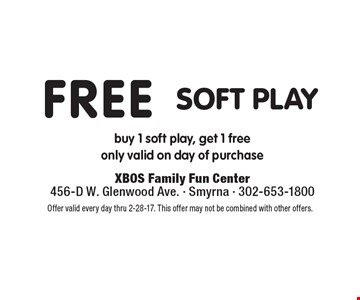 Free Soft Play. Buy 1 soft play, get 1 free only. Valid on day of purchase. Offer valid every day thru 2-28-17. This offer may not be combined with other offers.